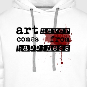 Art Never Comes From Happiness  - Männer Premium Hoodie