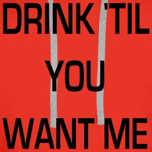 drink 'til you want me Topper - Premium hettegenser for menn