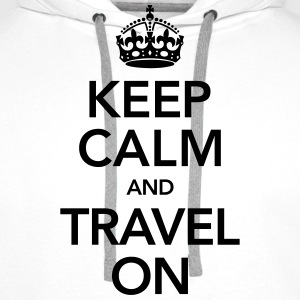 Keep Calm And Travel On T-Shirts - Men's Premium Hoodie