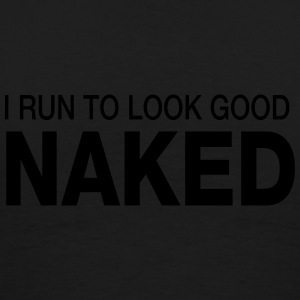 I Run To Look Good Naked T-Shirts - Männer Premium T-Shirt