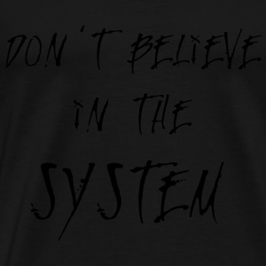 Don't Believe in The System 2 Tee shirts - T-shirt Premium Homme