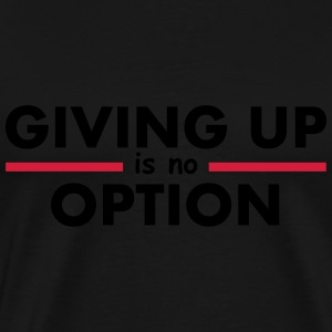 Giving Up is no Option Tee shirts - T-shirt Premium Homme
