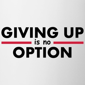 Giving Up is no Option Tops - Taza