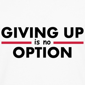 Giving Up is no Option Tops - Camiseta de manga larga premium hombre