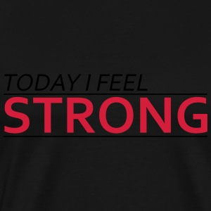 Today I Feel Strong T-shirts - Premium-T-shirt herr