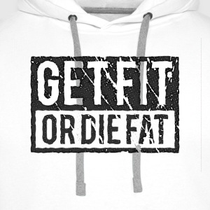 Get Fit Or Die Fat | Retro Tops - Männer Premium Hoodie