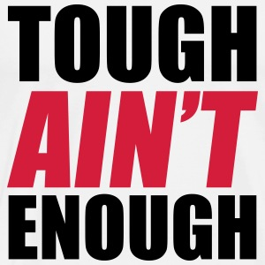 Tough Ain't Enough Tops - Mannen Premium T-shirt