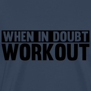 When in Doubt. Workout! Tops - Men's Premium T-Shirt