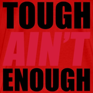 Tough Ain't Enough Toppar - Premium-T-shirt herr