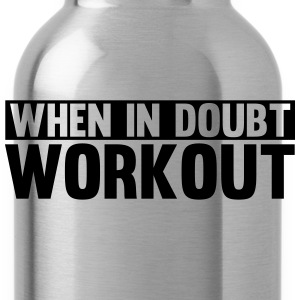 When in Doubt. Workout! Tee shirts - Gourde