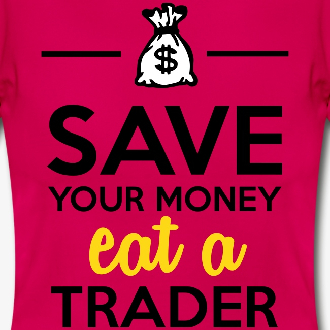 Geld & Trader - Save your Money eat a Trader