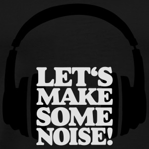 Let's make some noise DJ's Headphone White T-Shirts - Men's Premium T-Shirt