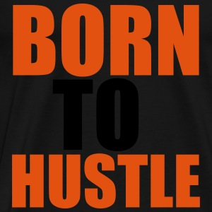 Born To Hustle Tops - Men's Premium T-Shirt