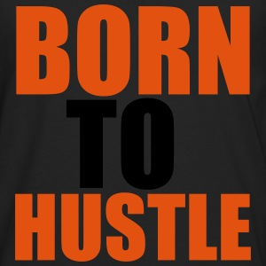 Born To Hustle Tops - Mannen Premium shirt met lange mouwen