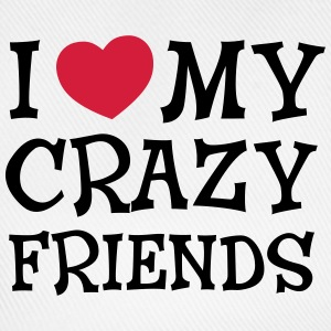 I Love My Crazy Friends T-Shirts - Baseball Cap