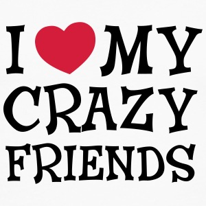 I Love My Crazy Friends T-Shirts - Men's Premium Longsleeve Shirt