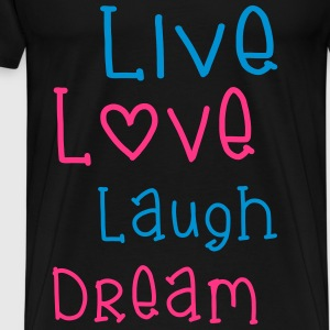Live Love Laugh Dream Tops - Männer Premium T-Shirt