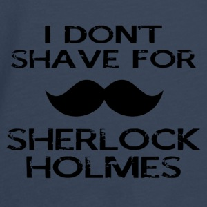 I Don't Shave for Sherlock Holmes - Men's Premium Longsleeve Shirt