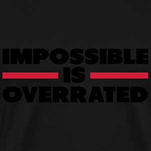 Impossible Is Overrated T-shirts - Mannen Premium T-shirt