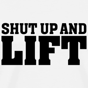 Shut Up And Lift T-skjorter - Premium T-skjorte for menn