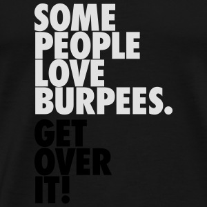 Some People Love Burpees - Get Over It T-shirts - Herre premium T-shirt