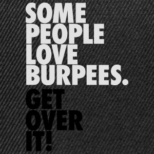 Some People Love Burpees - Get Over It Tee shirts - Casquette snapback