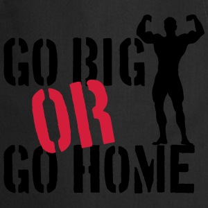 Go Big Or Go Home T-shirts - Keukenschort