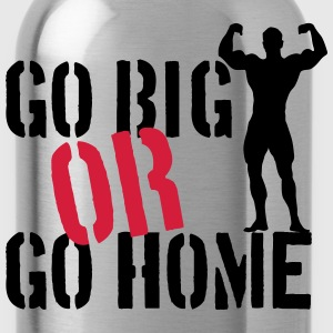 Go Big Or Go Home Camisetas - Cantimplora