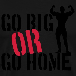 Go Big Or Go Home T-Shirts - Men's Premium T-Shirt