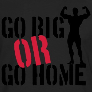 Go Big Or Go Home T-Shirts - Men's Premium Longsleeve Shirt