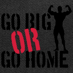Go Big Or Go Home T-Shirts - Snapback Cap