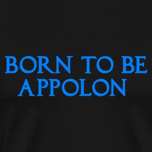 BORN TO BE APPOLON - T-shirt Premium Homme