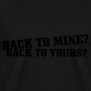 Black back to mine? back to yours? Ladies' - Men's Premium T-Shirt