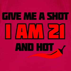 Pink Give me a shot I am 21 and hot – Shirt zum 21. Geburtstag – Chilli style Tops - Frauen Premium T-Shirt