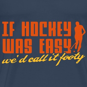 If Hockey Was Easy, We'd Call It Footy, V2.0 Tops - Men's Premium T-Shirt