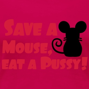 Save a mouse, eat a pussy Tops - Women's Premium T-Shirt