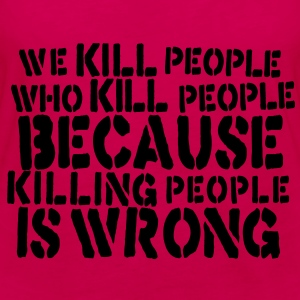 we kill people who kill people because killing people is wrong Tops - Women's Premium Longsleeve Shirt