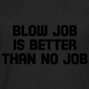 blow job is better than no job Tops - Männer Premium Langarmshirt