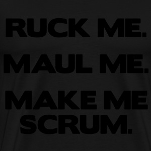 Ruck Me Maul Me Make Me Scrum Tops - Men's Premium T-Shirt