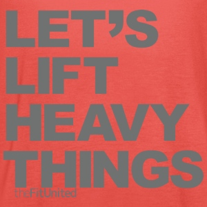 Let's lift heavy Things - Grey - Women's Tank Top by Bella