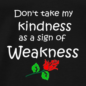 kindness weakness quote patjila Tops - Men's Premium T-Shirt