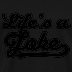 Life Is A Joke 2 T-Shirts - Men's Premium T-Shirt