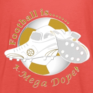 Football is mega dope soccer Shirts - Women's Tank Top by Bella