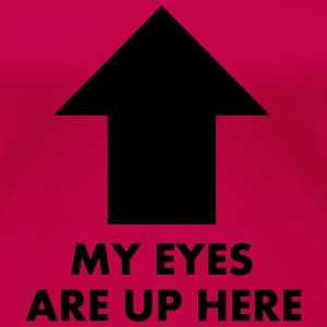 My Eyes Are Up Here Tops - Camiseta premium mujer