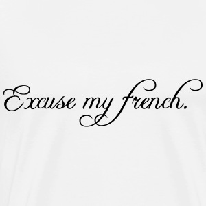 excuse my french Toppe - Herre premium T-shirt