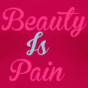 Beauty Is Pain Tops - Women's Premium T-Shirt