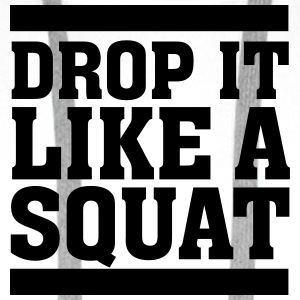 Drop It Like A Squat T-Shirts - Men's Premium Hoodie