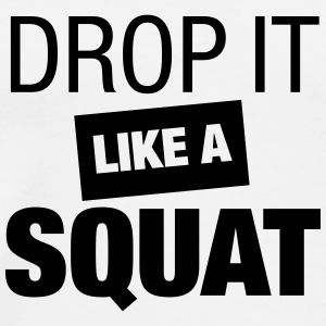 Drop It Like A Squat - Männer Premium T-Shirt