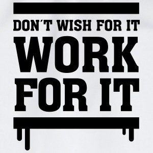 Don´t Wish For It - Work For It T-shirts - Gymtas