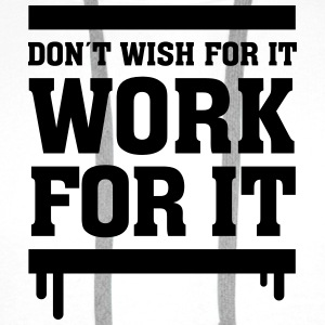 Don´t Wish For It - Work For It T-shirts - Mannen Premium hoodie